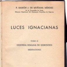 Libros de segunda mano: LUCES IGNACIANAS. TOMO II. P. RAMON J. DE MUÑANA MENDEZ. 1954. Lote 45149349