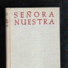Libros de segunda mano: SEÑORA NUESTRA. EL MISTERIO DEL HOMBRE A LA LUZ DEL MISTERIO DE MARIA. 2º EDICION. 1963. Lote 98724416