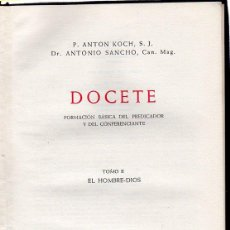 Libros de segunda mano: DOCETE. TOMO II. EL HOMBRE DIOS. P. ANTON KOCH. DR. AMTONIO SANCHO. 1952. Lote 45178958