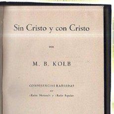 Libros de segunda mano: SIN CRISTO Y CON CRISTO. M.B.KOLB. 1947. Lote 45271774