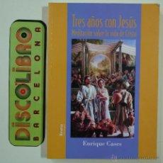 Libros de segunda mano: TRES AÑOS CON JESÚS. MEDITACIÓN SOBRE LA VIDA DE CRISTO - ENRIQUE CASES - 2002. Lote 45637884