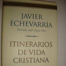 Libros de segunda mano: ITINERARIOS DE VIDA CRISTIANA. JAVIER ECHEVARRIA.. Lote 45765615