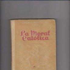 Libros de segunda mano: LA MORAL CATOLICA - CIPRIANO MONTSERRAT - EDITORIAL LUMEN 1948 / BARCELONA. Lote 46192666