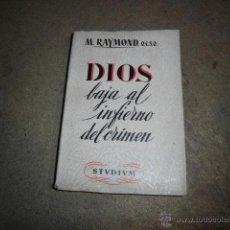 Libros de segunda mano: DIOS BAJA AL INFIERNO DEL CRIMEN .M.RAYMOND O.C.S.O.EDICIONES STUDIUM 1954. Lote 46208195