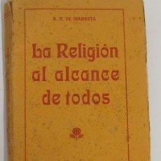 Libros de segunda mano: LA RELIGIÓN AL ALCANCE DE TODOS R.H. DE IBARRETA. FRANCISCO DE GRANADA EDITOR, BARCELONA. Lote 46250172