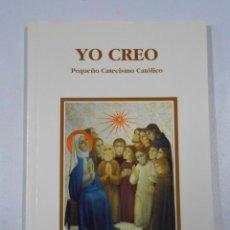 Libros de segunda mano: YO CREO. PEQUEÑO CATECISMO CATÓLICO. TDK211. Lote 176471747