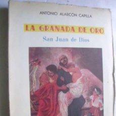 Libros de segunda mano: LA GRANADA DE ORO. SAN JUAN DE DIOS. ALARCÓN CAPILLA, ANTONIO. 1950. Lote 46441060