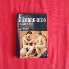 Libros de segunda mano: EL HOMBRE DIOS O EL SENTIDO DE LA VIDA.LUC FERRY. Lote 46452177