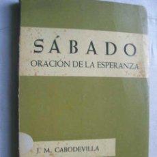 Libros de segunda mano: SÁBADO, ORACIÓN DE LA ESPERANZA. CABODEVILLA, J.M. 1961. Lote 46984688