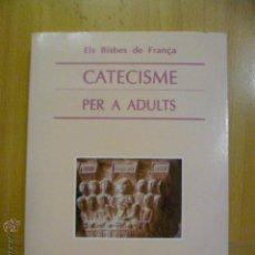 Libros de segunda mano: CATECISME PER A ADULTS EL BISBES DE FRANÇA. Lote 47114041