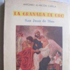 Libros de segunda mano: LA GRANADA DE ORO. SAN JUAN DE DIOS. ALARCÓN CAPILLA, ANTONIO. 1950. Lote 47137595