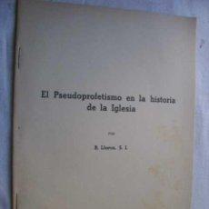 Libros de segunda mano: EL PSEUDOPROFETISMO EN LA HISTORIA DE LA IGLESIA. LLORCA, BERNARDINO.. Lote 47161233