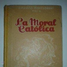 Libros de segunda mano: LA MORAL CATÓLICA 1948 PBRO. CIPRIANO MONSERRAT 4º EDICIÓN EDITORIAL LUMEN. Lote 152606880