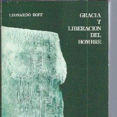 Libri di seconda mano: GRACIA Y LIBERACIÓN DEL HOMBRE, LEONARDO BOFF, OFM, EDICIONES CRISTIANDAD MADRID 1978, RÚSTICA. Lote 47292952