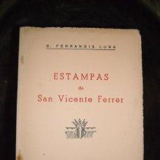 Libros de segunda mano: ESTAMPAS DE SAN VICENTE FERRER S.FERRANDIS LUNA.1950. Lote 47623866
