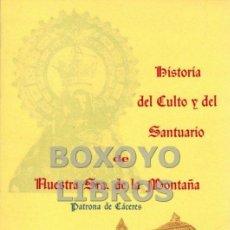 Libros de segunda mano: ORTI BELMONTE, M.A. HISTORIA DEL CULTO Y DEL SANTUARIO DE NUESTRA SEÑORA DE LA MONTAÑA. CÁCERES. Lote 47742748