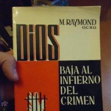 Libros de segunda mano: LIBRO RELIGIOSO - RELIGION - DIOS BAJA AL INFIERNO DEL CRIMEN, M RAYMOND OCSO. Lote 48200137