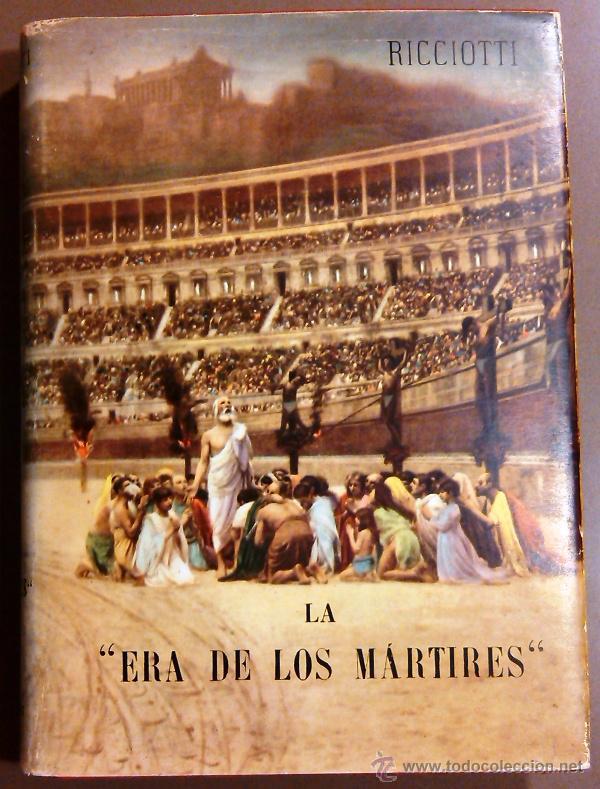 LA ERA DE LOS MÁRTIRES. EL CRISTINANISMO DESDE DIOCLECIANO A CONSTANTINO (GIUSEPPE RICCIOTTI) 1955 (Libros de Segunda Mano - Religión)