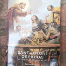 Libros de segunda mano: SANT ANTONI DE PADUA. EL MIRACLE D'UNA VIDA. LLUÍS ARNALDICH. EN CATALÀ!!. Lote 48830647