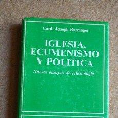 Libros de segunda mano: IGLESIA, ECUMENISMO Y POLÍTICA. NUEVOS ENSAYOS DE ECLESIOLOGÍA. RATZINGER (JOSEPH). Lote 49365527