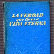 Libros de segunda mano: LA VERDAD QUE LLEVA A VIDA ETERNA. 1968. INTERNATIONAL BIBLE STUDENTS ASSOCIATION.. Lote 87670700