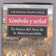 Libros de segunda mano: SÍMBOLO Y SEÑAL. EN BUSCA DEL ARCA DE LA ALIANZA PERDIDA. GRAHAM HANCOCK. CÍRCULO DE LECTORES. 1995. Lote 49918804