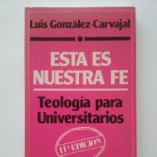 Libros de segunda mano: ESTA ES NUESTRA FE. TEOLOGÍA PARA UNIVERSITARIOS - LUIS GONZÁLEZ-CARVAJAL - ED. SAL TERRAE, 1989. Lote 49998700