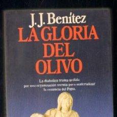 Livros em segunda mão: LA GLORIA DEL OLIVO. LA DIABÓLICA TRAMA URDIDA POR UNA ORGANIZACIÓN SECRETA. BENÍTEZ,J.J.. Lote 50048399