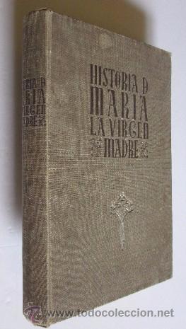 HISTORIA DE MARIA LA VIRGEN MADRE (Libros de Segunda Mano - Religión)