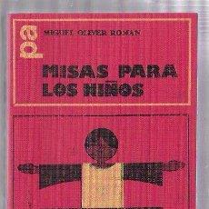 Libros de segunda mano: MISAS PARA LOS NIÑOS. MIGUEL OLIVER ROMAN. PROMOCIÓN POPULAR CRISTIANA. MADRID 1979. Lote 50143895