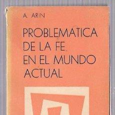 Libros de segunda mano: PROBLEMATICA DE LA FE EN EL MUNDO ACTUAL. A. ARIN. EDITORIAL RAZON Y FE. MADRID 1962. Lote 50145576
