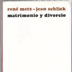 Libros de segunda mano: MATRIMONIO Y DIVORCIO. RENÉ METZ-JEAN SCHLICK. EDICIONES SÍGUEME. SALAMANCA 1974. Lote 50196050