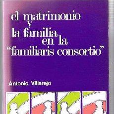 Libros de segunda mano: EL MATRIMONIO Y LA FAMILIA EN LA FAMILIARIS CONSORTIO. EDICIONES PAULINAS. MADRID, 1984. Lote 50196081