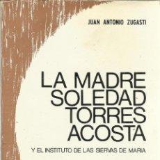 Libri di seconda mano: LA MADRE SOLEDAD TORRES ACOSTA. J.A. ZUGASTI. SECRETARIADO TRINITARIO. SALAMANCA. 1978. Lote 50523863