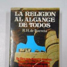 Libros de segunda mano: LA RELIGION AL ALCANCE DE TODOS. - R.H.DE IBARRETA. TDK8. Lote 50731439