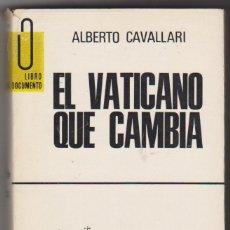 Libros de segunda mano: EL VATICANO QUE CAMBIA POR ALVERTO CAVALLARI. LIBRO DOCUMENTO. 1971.. Lote 50802776