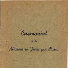 Libros de segunda mano: CEREMONIAL DE LA ALIANZA EN JESÚS POR MARÍA. - VITORIA AÑO 1944. Lote 51032987