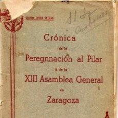 Libros de segunda mano: CRONICA DE LA PEREGRINACIÓN DE LA ALIANZA DE JESÚS POR MARÍA A ZARAGOZA - EDITADO EN VITORIA 1940. Lote 51033187