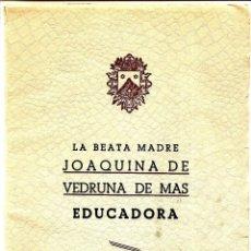 Libros de segunda mano: LA BEATA MADRE JOAQUINA DE VEDRUNA DE MAS EDUCADORA - JOSÉ CANTERO EDITOR AÑOS 50. Lote 166756521