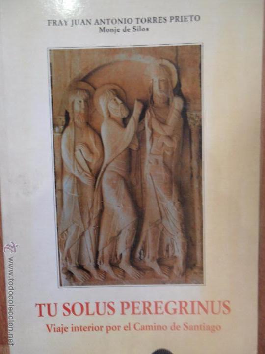 TU SOLUS PEREGRINUS, FRAY JUAN ANTONIO TORRES PRIETO, ED. ABADÍA DE SANTO DOMINGO DE SILOS, 1996 (Libros de Segunda Mano - Religión)