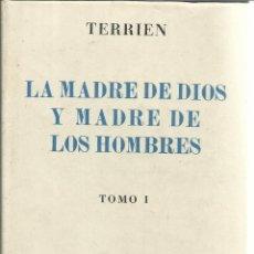 Libros de segunda mano: LA MADRE DE DIOS Y LA MADRE DE LOS HOMBRES. R.P.J.B. TERRIEN. EDICIONES FAX. MADRID. 1948. TOMO I. Lote 51575045