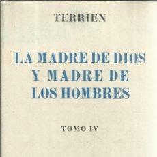 Libros de segunda mano: LA MADRE DE DIOS Y LA MADRE DE LOS HOMBRES. R.P.J.B. TERRIEN. EDICIONES FAX. MADRID. 1948. TOMO IV. Lote 51575078