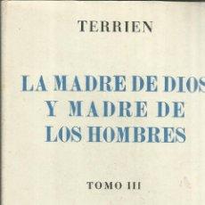 Libros de segunda mano: LA MADRE DE DIOS Y LA MADRE DE LOS HOMBRES. R.P.J.B. TERRIEN. EDICIONES FAX. MADRID. 1948. TOMO III. Lote 51575111