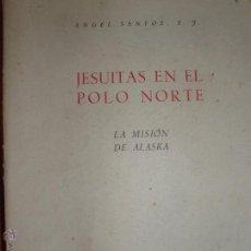Libros de segunda mano: JESUITAS EN EL NORTE. LA MISION DE ALASKA POR ANGEL SANTOS, S.J. MADRID 1943. Lote 52827571