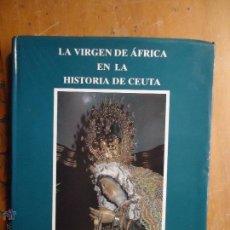 Libros de segunda mano: COLECCIONISTAS SEMANA SANTA LA VIRGEN DE AFRICA EN LA HISTORIA DE CEUTA (ALEJANDRO SEVILLA SEGOVIA). Lote 53056569