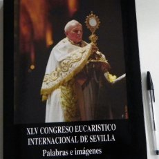 Libros de segunda mano: XLV CONGRESO EUCARÍSTICO INTERNACIONAL DE SEVILLA PALABRAS E IMÁGENES LIBRO PAPA JUAN PABLO II FOTOS. Lote 53102229
