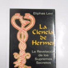 Libros de segunda mano: LA CIENCIA DE HERMES. ELIPHAS LEVI. LA REVELACION DE LOS SUPREMOS SECRETOS. TDK157. Lote 133271918