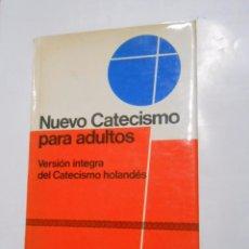 Libros de segunda mano: NUEVO CATECISMO PARA ADULTOS. - VERSIÓN INTEGRA DEL CATECISMO HOLANDÉS. TDK152. Lote 131402699