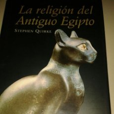Libros de segunda mano: LA RELIGIÓN DEL ANTIGUO EGIPTO. STEPHEN QUIRKE. Lote 53410446