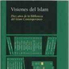 Libros de segunda mano: VISIONES DEL ISLAM. DIEZ AÑOS DE LA BIBLIOTECA DEL ISLAM CONTEMPORÁNEO.. Lote 49468695